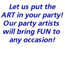 Our party artists put more ART in your party!